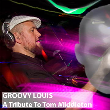 DJ Groovy Louis - Tribute to Tom Middleton - indie dance deephouse mix